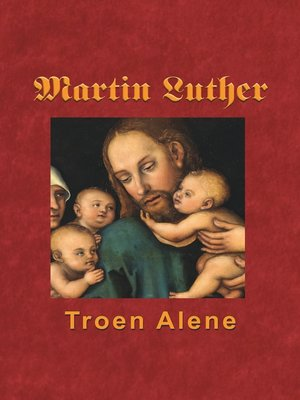 cover image of Martin Luther--Troen Alene